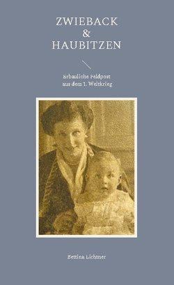 Zwieback & Haubitzen von Lichtner,  Bettina