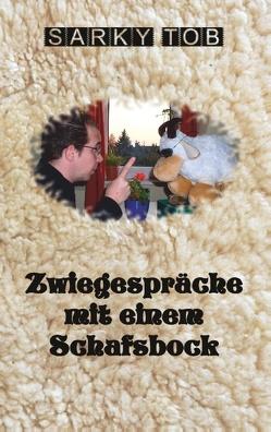 Zwiegespräche mit einem Schafsbock von Tob,  Sarky