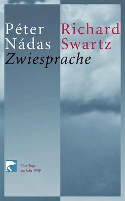 Zwiesprache von Nádas,  Péter, Swartz,  Richard, Viragh,  Christina