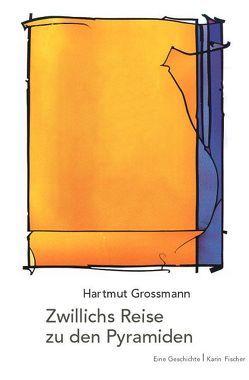 Zwillichs Reise zu den Pyramiden von Grossmann,  Hartmut