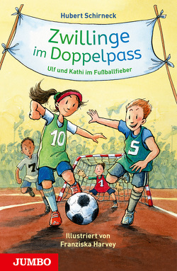 Zwillinge im Doppelpass. Ulf und Kathi im Fußballfieber von Harvey,  Franziska, Schirneck,  Hubert