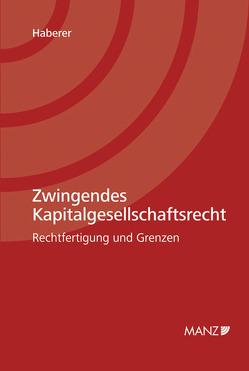 Zwingendes Kapitalgesellschaftsrecht von Haberer,  Thomas