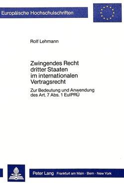 Zwingendes Recht dritter Staaten im internationalen Vertragsrecht von Lehmann,  Rolf