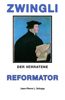 ZWINGLI DER VERRATENE REFORMATOR von Schupp,  Jean-Pierre