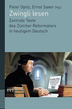 Zwingli lesen von Opitz,  Peter, Saxer,  Ernst