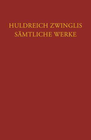 Zwingli, Sämtliche Werke. Autorisierte historisch-kritische Gesamtausgabe von Büsser,  Fritz, Egli,  Emil, Staedtke,  Joachim, Zwingli,  Ulrich