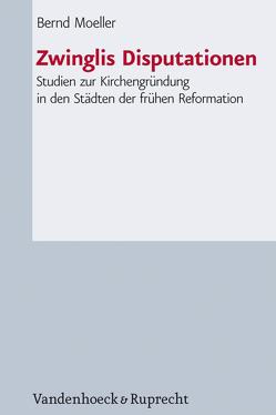 Zwinglis Disputationen von Kaufmann,  Thomas, Moeller,  Bernd