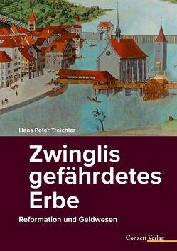 Zwinglis gefährdetes Erbe von Treichler,  Hans Peter
