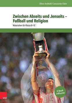 Zwischen Abseits und Jenseits — Fußball und Religion von Arnhold,  Oliver, Klein,  Constantin