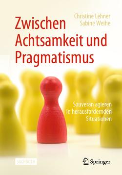 Zwischen Achtsamkeit und Pragmatismus von Lehner,  Christine, Weihe,  Sabine