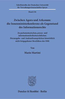 Zwischen Agora und Arkanum: die Innenministerkonferenz als Gegenstand des Informationsrechts. von Martini,  Mario