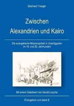 Zwischen Alexandrien und Kairo von Lauche,  Gerald, Troeger,  Eberhard