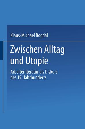 Zwischen Alltag und Utopie von Bogdal,  Klaus-Michael