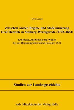 Zwischen Ancien Regime und Modernisierung, Graf Henrich zu Stolberg-Wernigerode (1772-1854) von Freitag,  Werner, Lagatz,  Uwe, Pollmann,  Klaus E, Puhle,  Matthias