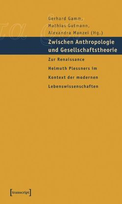 Zwischen Anthropologie und Gesellschaftstheorie von Gamm,  Gerhard, Gutmann,  Mathias, Manzei,  Alexandra