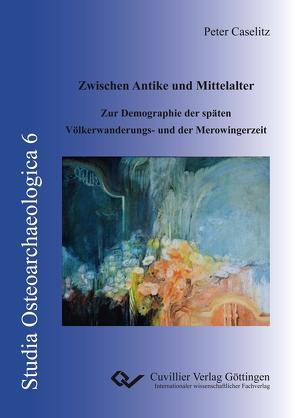 Zwischen Antike und Mittelalter von Caselitz,  Peter