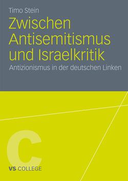 Zwischen Antisemitismus und Israelkritik von Stein,  Timo
