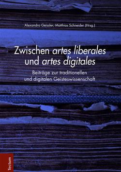 Zwischen artes liberales und artes digitales von Geissler,  Alexandra, Schneider,  Matthias