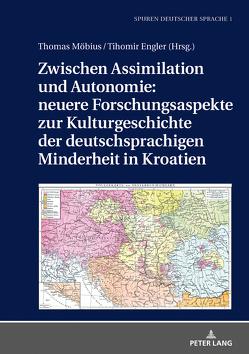 Zwischen Assimilation und Autonomie: neuere Forschungsaspekte zur Kulturgeschichte der deutschsprachigen Minderheit in Kroatien von Engler,  Tihomir, Möbius,  Thomas