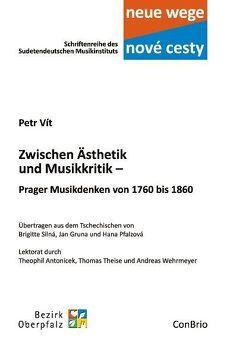Zwischen Ästhetik und Musikkritik – Prager Musikdenken von 1760 bis 1860 von Gruna,  Jan, Pfalzová,  Hana, Silná,  Brigitte, Vít,  Petr