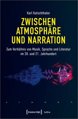 Zwischen Atmosphäre und Narration von Katschthaler,  Karl