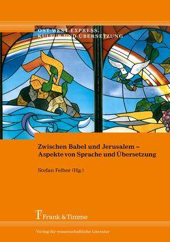 Zwischen Babel und Jerusalem – Aspekte von Sprache und Übersetzung von Felber,  Stefan