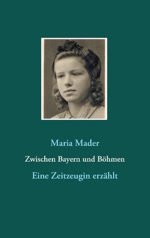 Zwischen Bayern und Böhmen von Mader,  Maria