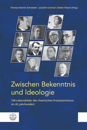 Zwischen Bekenntnis und Ideologie von Conrad,  Joachim, Flesch,  Stefan, Schneider,  Thomas Martin