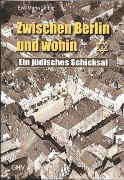 Zwischen Berlin und wohin von Leiber,  Eva Maria