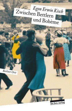 Zwischen Bettlern und Bohème von Kisch,  Egon Erwin, Wuttke,  Gabi
