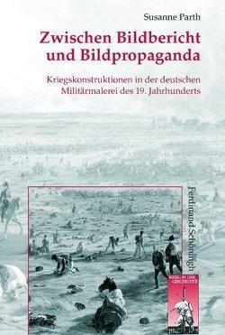 Zwischen Bildbericht und Bildpropaganda von Förster,  Stig, Kroener,  Bernhard R., Parth,  Susanne, Wegner,  Bernd, Werner,  Michael