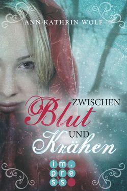 Zwischen Blut und Krähen (Die Märchenherz-Reihe 2) von Wolf,  Ann-Kathrin