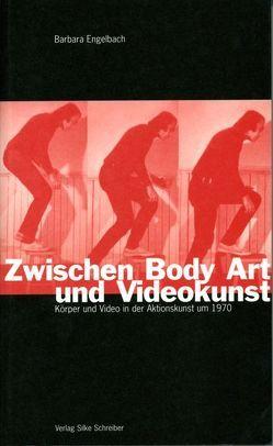 Zwischen Body Art und Videokunst von Engelbach,  Barbara