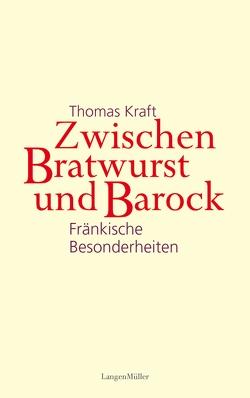 Zwischen Bratwurst und Barock von Kraft,  Thomas