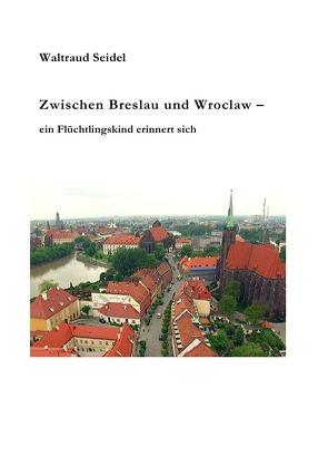 Zwischen Breslau und Wroclaw von Dr. Seidel,  Waltraud
