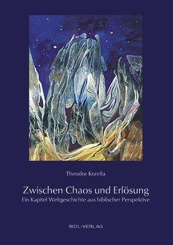 Zwischen Chaos und Erlösung von Korella,  Theodor