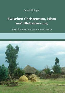 Zwischen Christentum, Islam und Globalisierung von Wohlgut,  Bernd