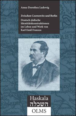 Zwischen Czernowitz und Berlin: Deutsch-jüdische Identitätskonstruktionen im Leben und Werk von Karl Emil Franzos (1847-1904) (E-Book) von Ludewig,  Anna-Dorothea