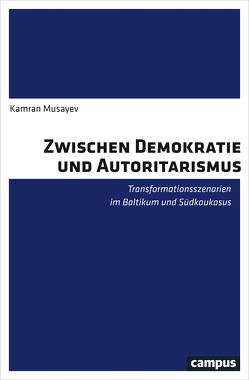 Zwischen Demokratie und Autoritarismus von Musayev,  Kamran