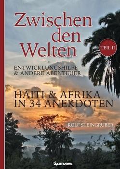 Zwischen den Welten – Haiti & Afrika in 34 Anekdoten von Steingruber,  Rolf