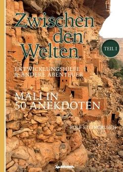 Zwischen den Welten – Mali in 50 Anekdoten von Steingruber,  Rolf