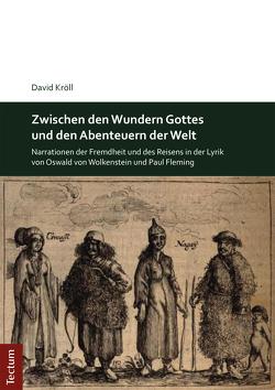 Zwischen den Wundern Gottes und den Abenteuern der Welt von Kröll,  David