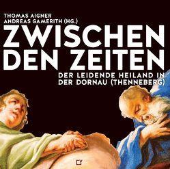Zwischen den Zeiten von Aigner,  Thomas, Gamerith,  Andreas