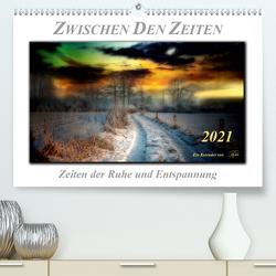 Zwischen den Zeiten – Zeiten der Ruhe und Entspannung (Premium, hochwertiger DIN A2 Wandkalender 2021, Kunstdruck in Hochglanz) von Roder,  Peter