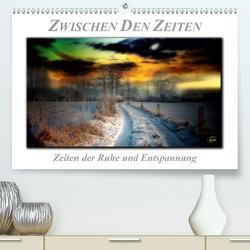 Zwischen den Zeiten – Zeiten der Ruhe und Entspannung (Premium, hochwertiger DIN A2 Wandkalender 2020, Kunstdruck in Hochglanz) von Roder,  Peter
