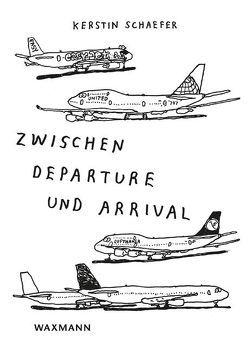 Zwischen Departure und Arrival von Schaefer,  Kerstin