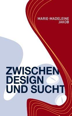 Zwischen Design und Sucht von Jakob,  Marie-Madeleine