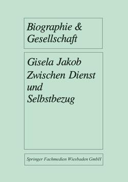 Zwischen Dienst und Selbstbezug von Jakob,  Gisela