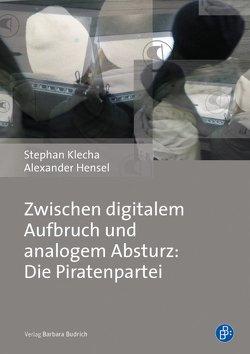 Zwischen digitalem Aufbruch und analogem Absturz: Die Piratenpartei von Hensel,  Alexander, Klecha,  Stephan