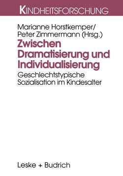 Zwischen Dramatisierung und Individualisierung von Horstkemper,  Marianne, Zimmermann,  Peter